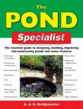 The Pond Specialist: The Essential Guide to Designing, Building, Improving and Maintaining Ponds and Water Features
